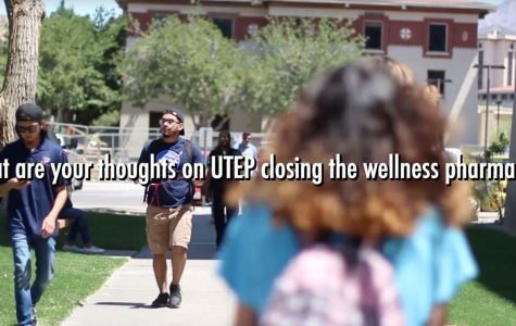 What are your thoughts on UTEP closing the wellness pharmacy?