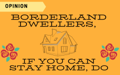 Opinion: Borderland dwellers, if you can stay home, do