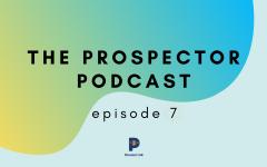The Prospector Podcast — Season 2, Episode 7